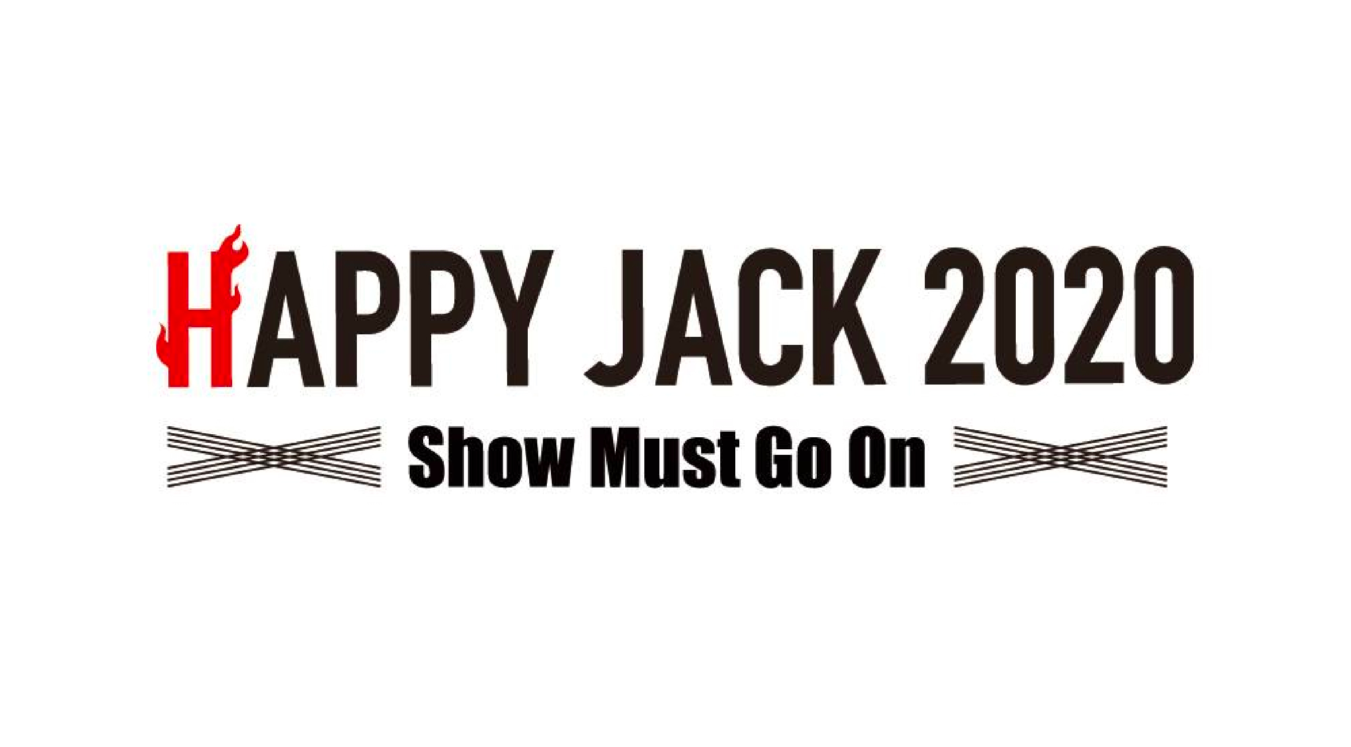HAPPY JACK 2020 ~Show Must Go On~